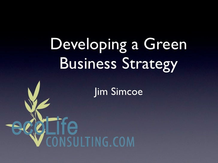 Developing a Green  Business Strategy      Jim Simcoe