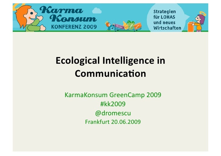 EcologicalIntelligencein     Communica0on   KarmaKonsumGreenCamp2009             #kk2009           @dromescu     ...