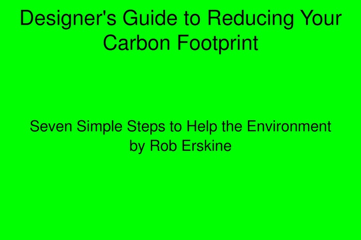 Designer's Guide to Reducing Your         Carbon Footprint    Seven Simple Steps to Help the Environment               by ...