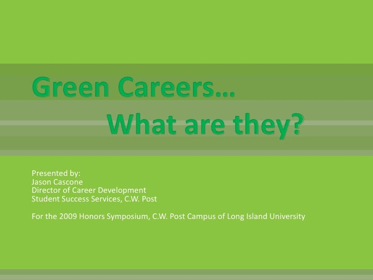 Green Careers…		What are they?<br />Presented by:Jason CasconeDirector of Career DevelopmentStudent Success Services, C.W....