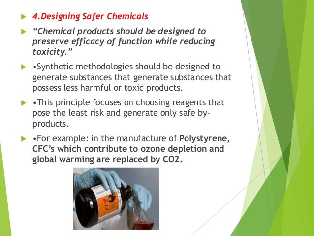 """ 4.Designing Safer Chemicals  """"Chemical products should be designed to preserve efficacy of function while reducing toxi..."""