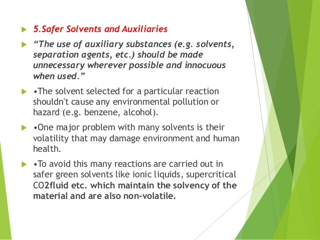 """ 5.Safer Solvents and Auxiliaries  """"The use of auxiliary substances (e.g. solvents, separation agents, etc.) should be m..."""