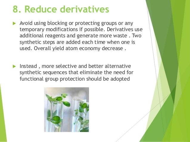 8. Reduce derivatives  Avoid using blocking or protecting groups or any temporary modifications if possible. Derivatives ...