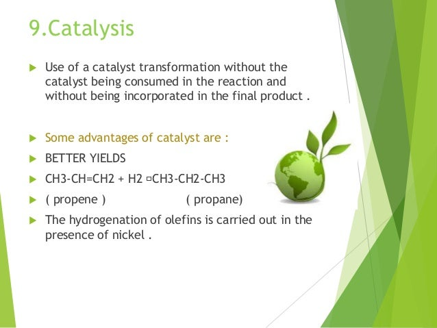 9.Catalysis  Use of a catalyst transformation without the catalyst being consumed in the reaction and without being incor...