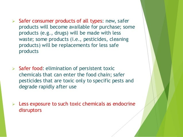  Safer consumer products of all types: new, safer products will become available for purchase; some products (e.g., drugs...