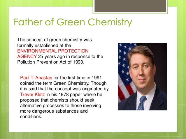 The concept of green chemistry was formally established at the ENVIRONMENTAL PROTECTION AGENCY 25 years ago in response to...