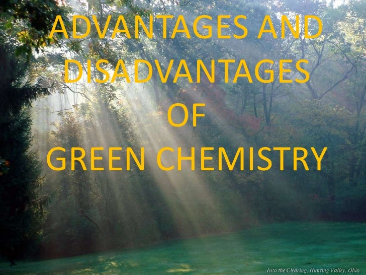 advantages and disadvantages of chemistry Graphics disadvantages the graphics presentations can be time consuming to construct and they may take away from the main point being discussed , the data may show a false picture of the situation the graphics are effective when they are free of distractions and some of the audiences may lose focus by diverting the attention to flashy.