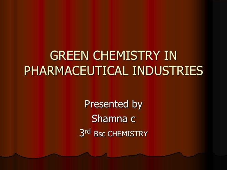 GREEN CHEMISTRY INPHARMACEUTICAL INDUSTRIES        Presented by          Shamna c       3rd Bsc CHEMISTRY