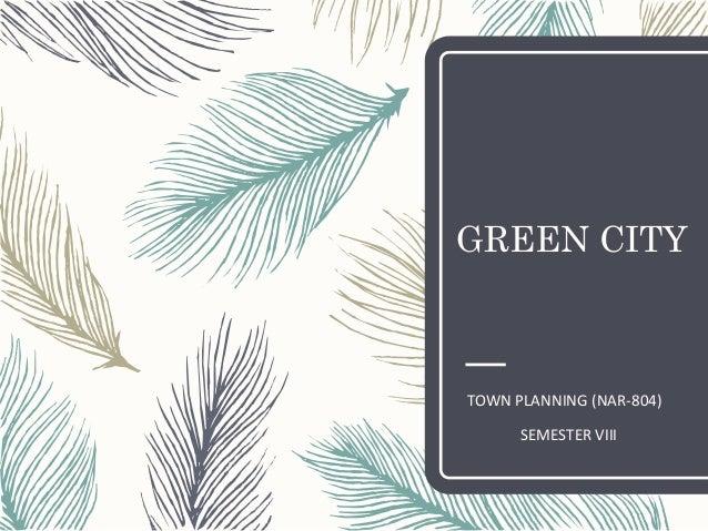 GREEN CITY TOWN PLANNING (NAR-804) SEMESTER VIII