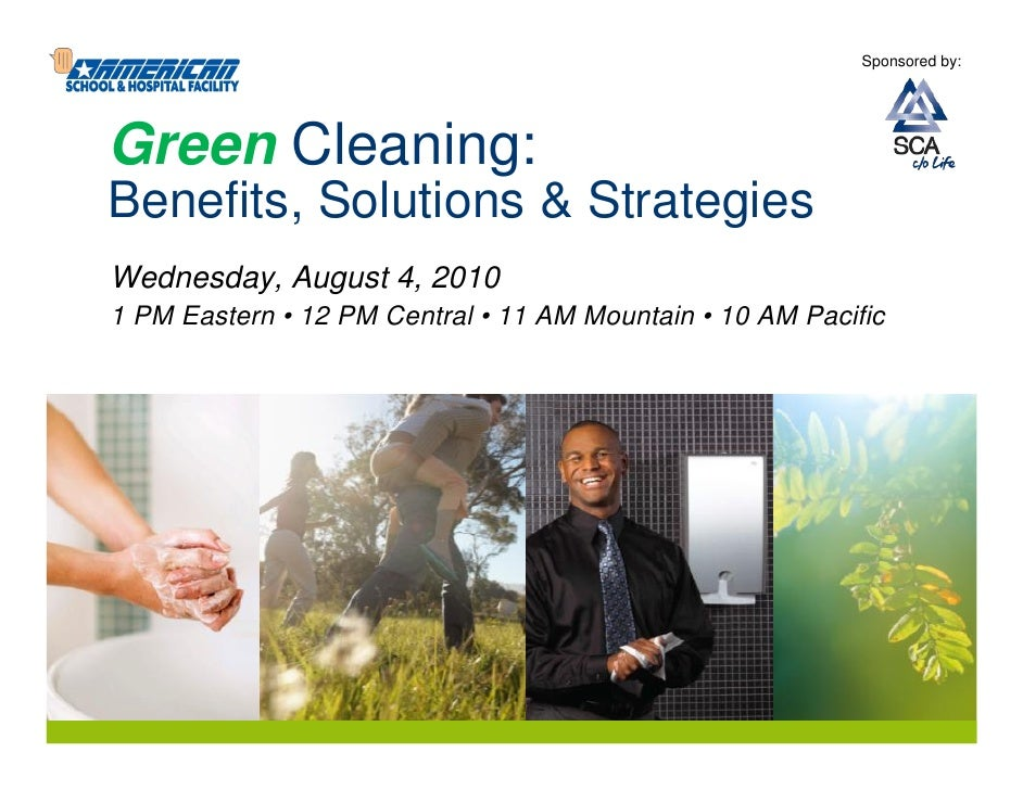 Sponsored by:Green Cleaning:Benefits, Solutions & StrategiesWednesday, August 4, 20101 PM Eastern • 12 PM Central • 11 AM ...