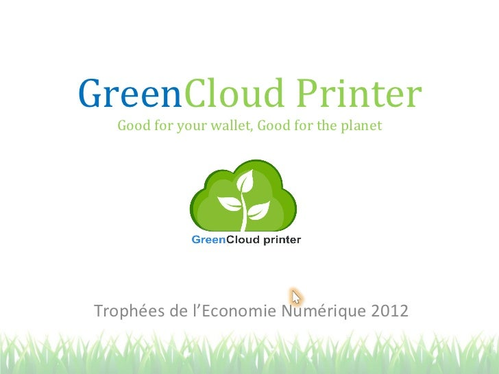 GreenCloud Printer  Good for your wallet, Good for the planetTrophées de l'Economie Numérique 2012