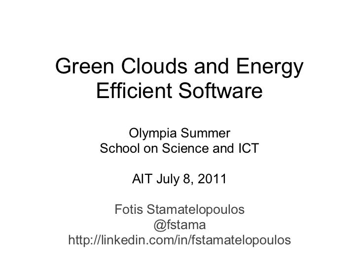 Green Clouds and Energy   Efficient Software          Olympia Summer      School on Science and ICT            AIT July 8,...