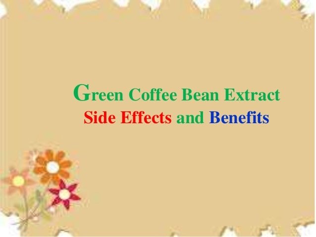 Green Coffee Bean Extract Side Effects And Benefits