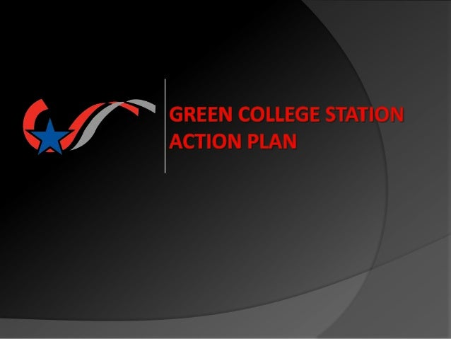 OBJECTIVES   Rationale for focusing on green initiatives   Review history of College Station's Green program   Review p...