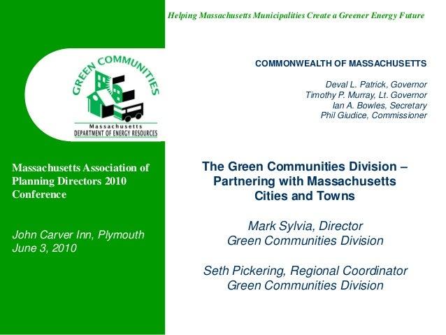 Helping Massachusetts Municipalities Create a Greener Energy FutureThe Green Communities Division –Partnering with Massach...