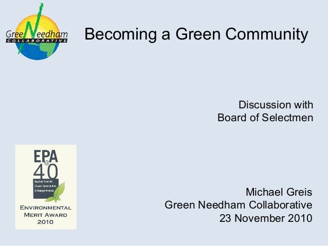 Becoming a Green Community Discussion with Board of Selectmen Michael Greis Green Needham Collaborative 23 November 2010