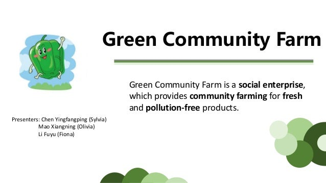 Green Community Farm Green Community Farm is a social enterprise, which provides community farming for fresh and pollution...
