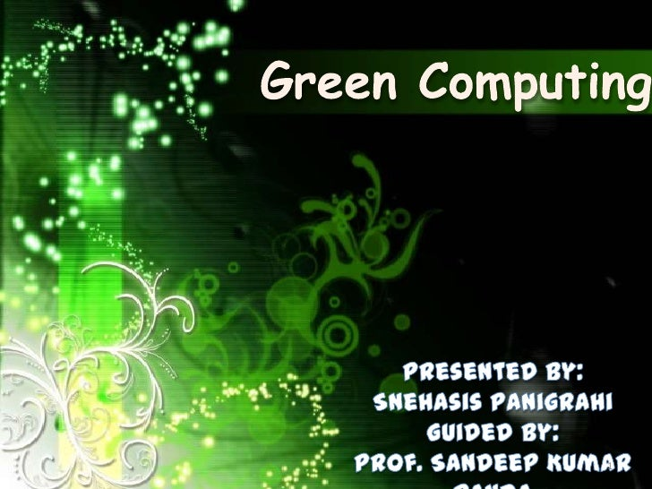 Green Computing<br />Presented By:<br />SnehasisPanigrahi<br />Guided By:<br />Prof. Sandeep Kumar Panda<br />1<br />