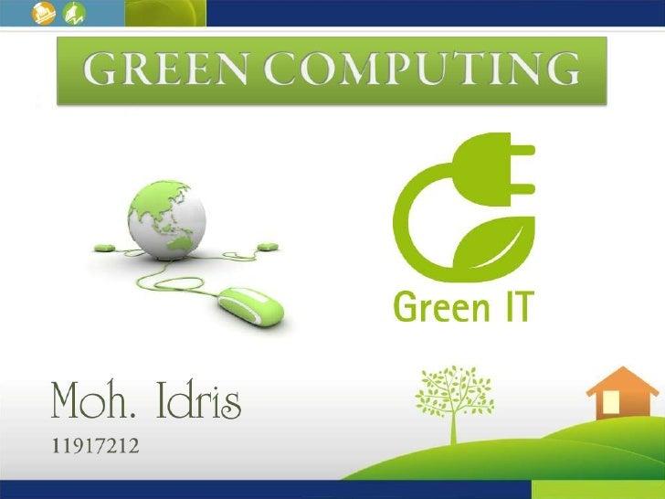 Green computing adalah perilaku menggunakan sumber dayakomputasi secara efisien, dengan cara memaksimalkan efisiensienergi...