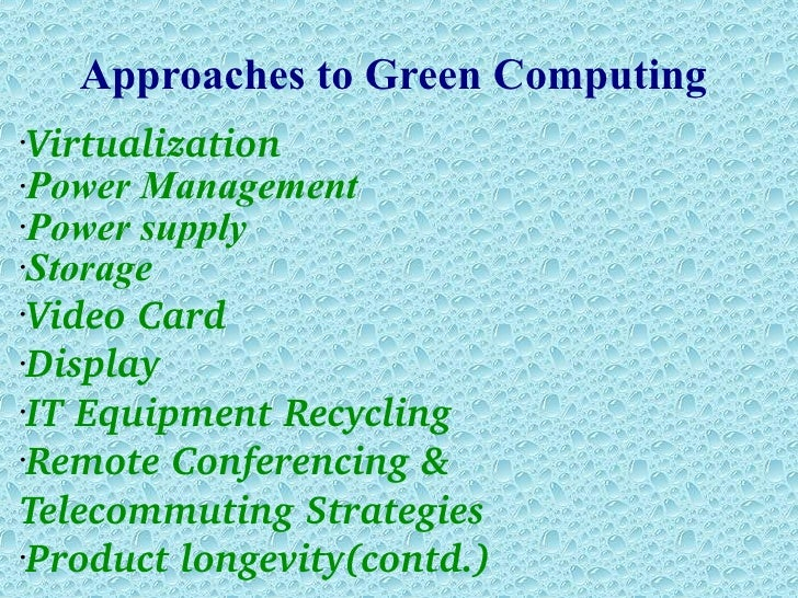 approaches for green computing Minu bala, devanand (2016) virtual machine migration: a green computing approach in cloud data centers in: satapathy s, bhatt y, joshi a, mishra d (eds) proceedings of the international congress on information and communication technology.