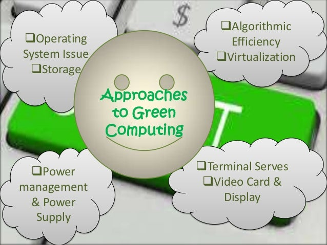 approaches for green computing State-of-the-art approaches to advance the large-scale green computing movement edited by one of the founders and lead investigator of the green500 list, the green computing book: tackling energy efficiency at large scale explores seminal research in large-scale green computing.