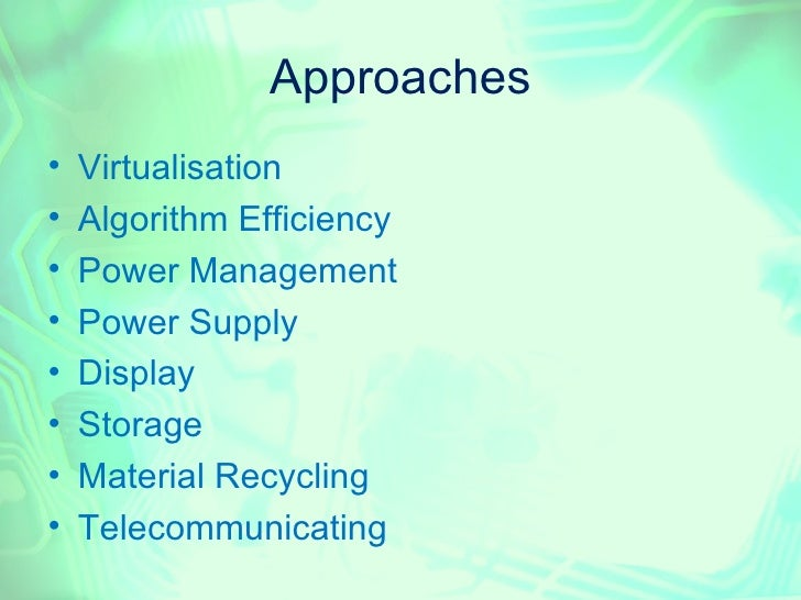 Approaches•   Virtualisation•   Algorithm Efficiency•   Power Management•   Power Supply•   Display•   Storage•   Material...