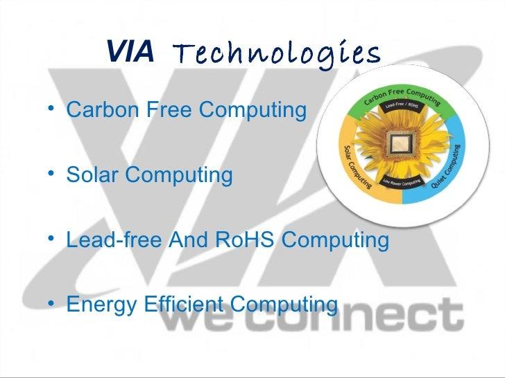 VIA Technologies• Carbon Free Computing• Solar Computing• Lead-free And RoHS Computing• Energy Efficient Computing