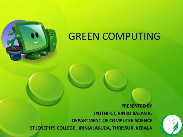 GREEN COMPUTING PRESENTED BY JYOTHI K.T, RINKU BALAN K. DEPARTMENT OF COMPUTER SCIENCE ST.JOSEPH'S COLLEGE , IRINJALAKUDA,...