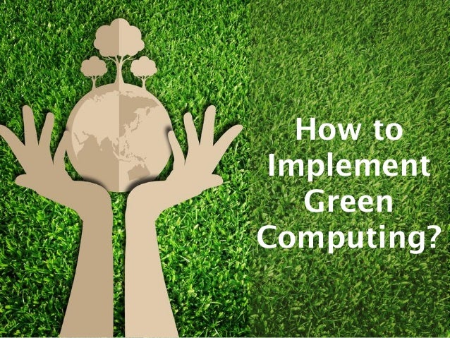 green computing a solution to environmental Environmental impact: it sees the light on green computing for some organizations, reducing the energy consumed by it equipment is becoming a selling point with customers and even potential new hires.