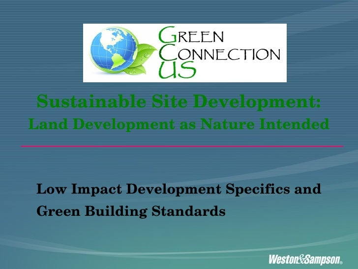 Sustainable Site Development: Land Development as Nature Intended Low Impact Development Specifics and Green Building Stan...