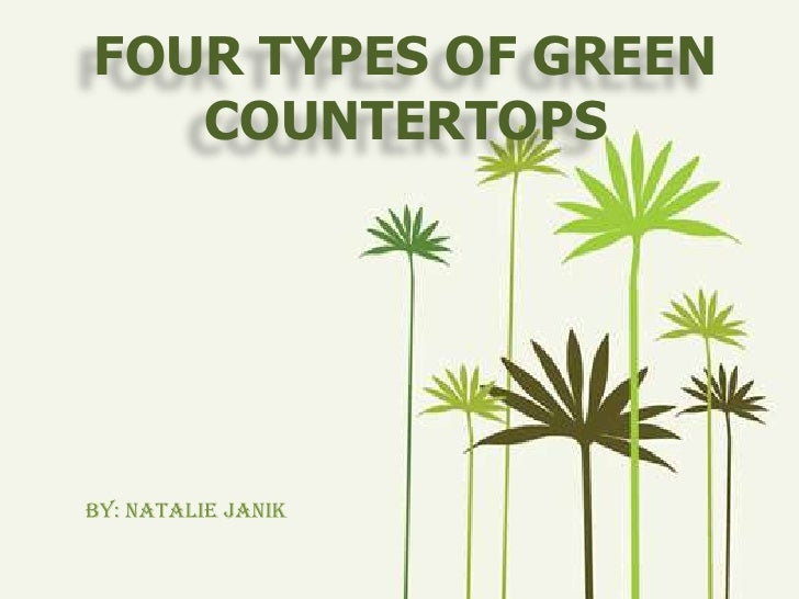 FOUR TYPES OF GREEN COUNTERTOPS<br />By: Natalie janik<br />