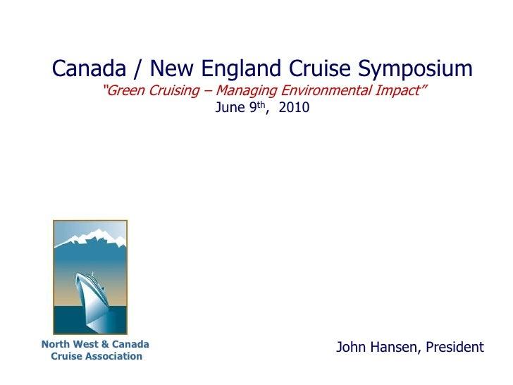 "Canada / New England Cruise Symposium           ""Green Cruising – Managing Environmental Impact""                          ..."