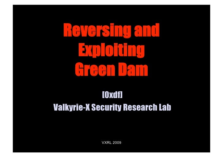 Reversing and     Exploiting    Green Dam              [0xdf] Valkyrie-X Security Research Lab                VXRL 2009   ...