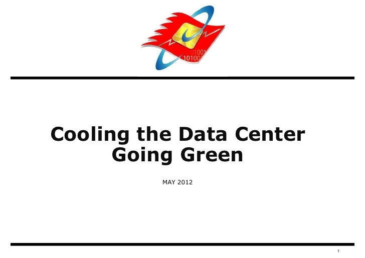 Cooling the Data Center      Going Green          MAY 2012                          1