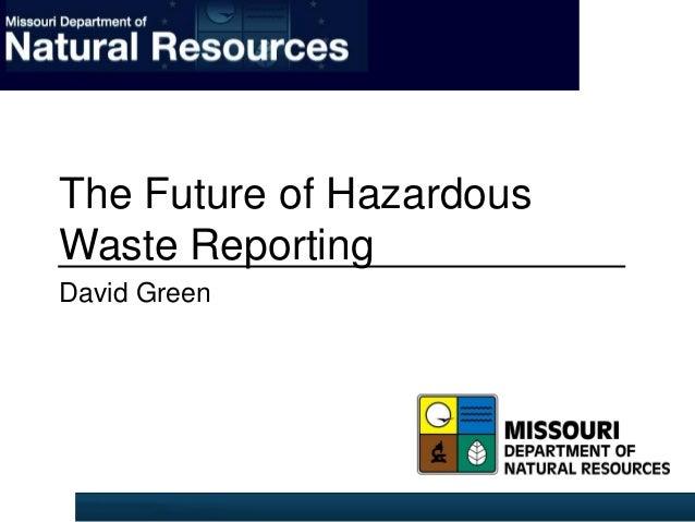 The Future of Hazardous Waste Reporting David Green
