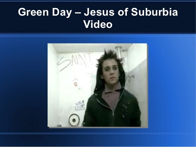 Green Day – Jesus of Suburbia            Video