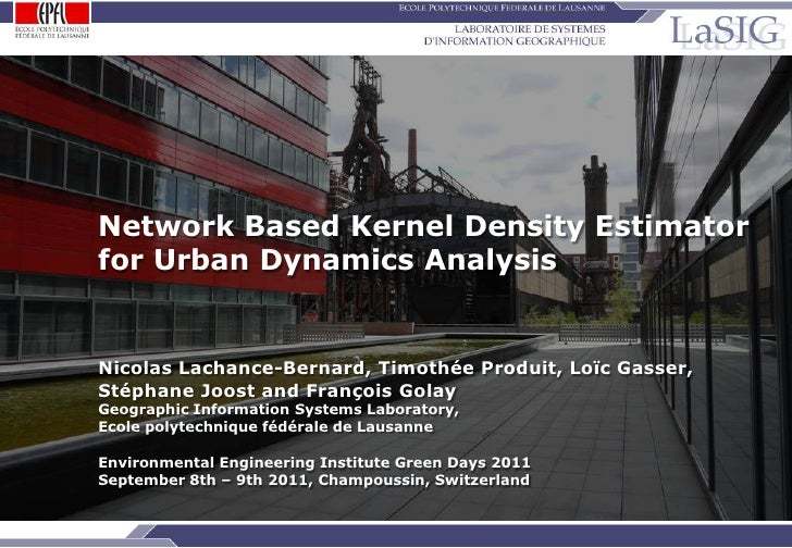 Network Based Kernel Density Estimator                for Urban Dynamics Analysis                Nicolas Lachance-Bernard,...