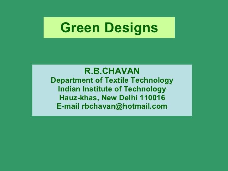 Green Designs R.B.CHAVAN Department of Textile Technology Indian Institute of Technology Hauz-khas, New Delhi 110016 E-mai...