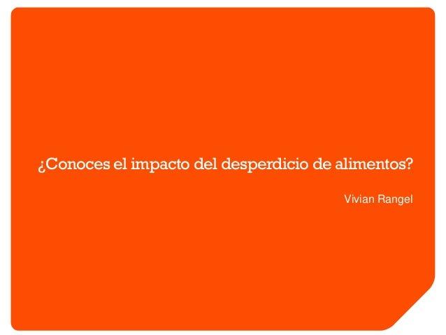 ¿Conoces el impacto del desperdicio de alimentos? Vivian Rangel