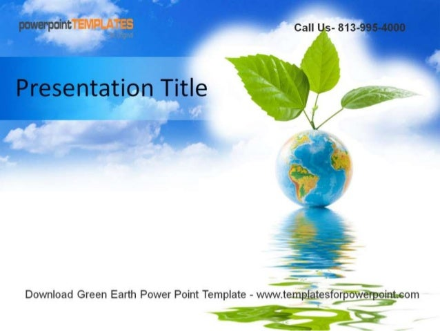 'Point Call Us- 313-9°   Presentation Title  Download Green Earth Power Point Template - wNw. templatesforpgvv§_rpgoint. com