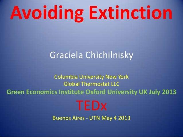 Avoiding Extinction Graciela Chichilnisky Columbia University New York Global Thermostat LLC Green Economics Institute Oxf...