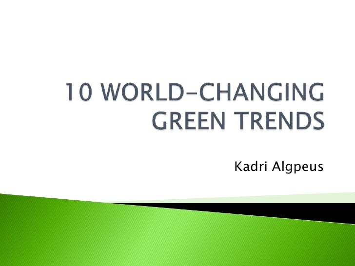 10 World-Changing Green Trends<br />Kadri Algpeus<br />