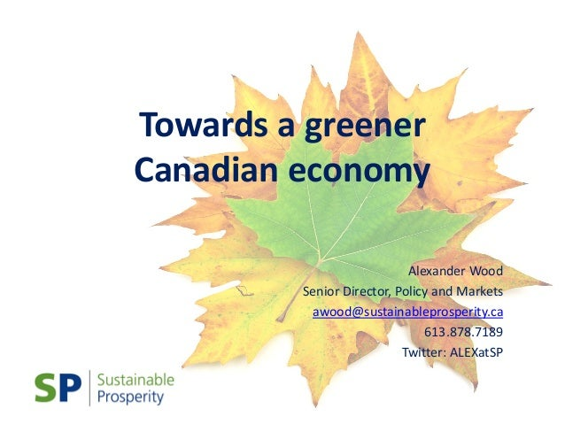Towards a greenerCanadian economy                            Alexander Wood         Senior Director, Policy and Markets   ...