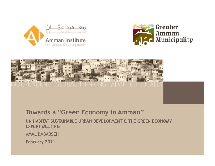 "Towards a ""Green Economy in Amman""UN HABITAT SUSTAINABLE URBAN DEVELOPMENT & THE GREEN ECONOMYEXPERT MEETINGAMAL DABABSEHF..."