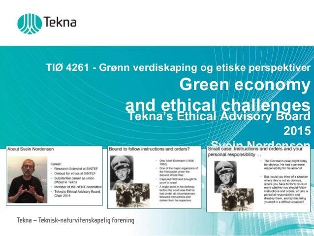 TIØ 4261 - Grønn verdiskaping og etiske perspektiver Green economy and ethical challenges Tekna's Ethical Advisory Board 2...