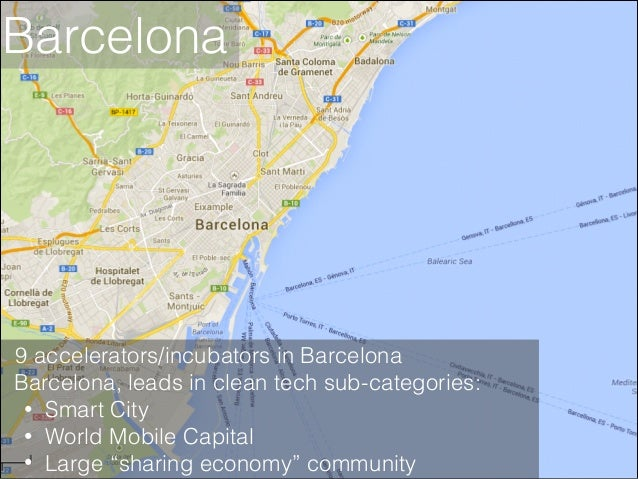 Barcelona  9 accelerators/incubators in Barcelona Barcelona, leads in clean tech sub-categories: • Smart City • World Mobi...