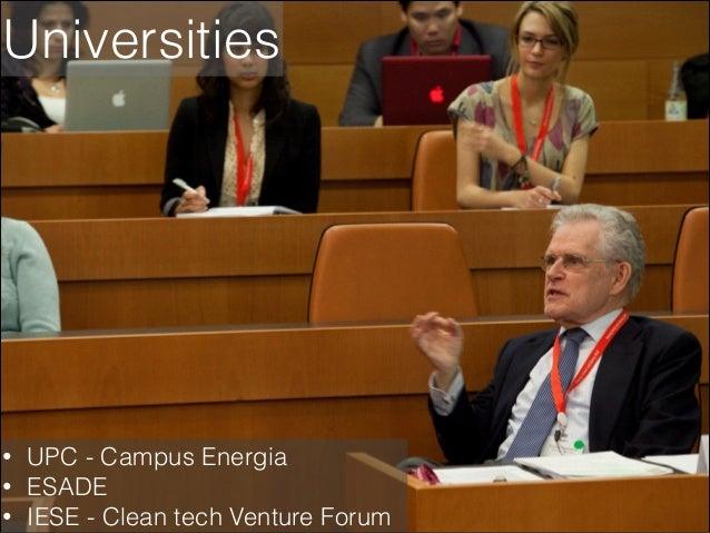 Universities  • • •  UPC - Campus Energia ESADE IESE - Clean tech Venture Forum