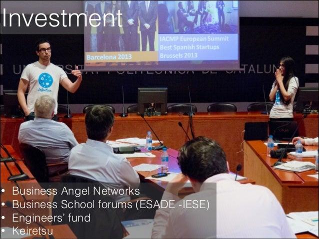 Investment  • • • •  Business Angel Networks Business School forums (ESADE -IESE) Engineers' fund Keiretsu