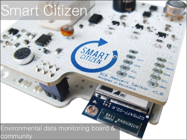 Smart Citizen  Environmental data monitoring board & community
