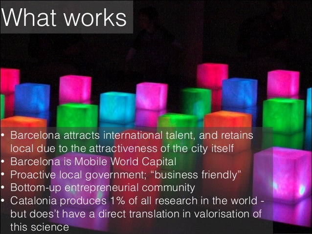 What works  • • • • •  Barcelona attracts international talent, and retains local due to the attractiveness of the city it...